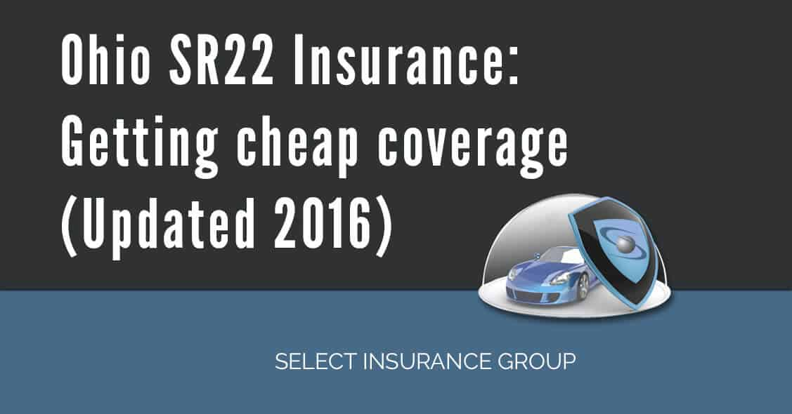 Ohio SR22 Insurance: Getting cheap coverage (Updated 2016)